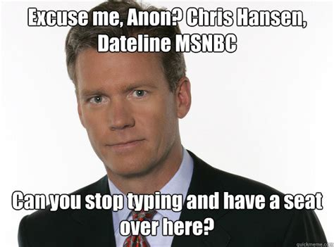 Chris Hansen Meme - to catch a predator 2 memes quickmeme
