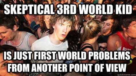 Third World Problems Meme - skeptical 3rd world kid is just first world problems from