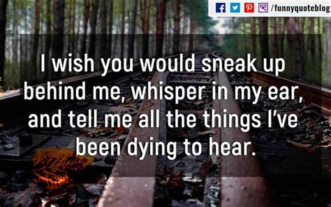 wish you would sneak up behind me whisper in my ear and 33 best crush quotes images on pinterest amor quotes