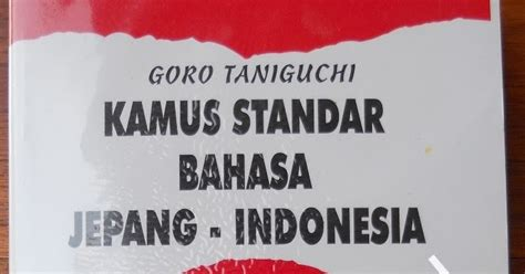 Kamus Standar Bahasa Jepang Indonesia Goro Taniguchi 1 rafa annajah kamus standar bahasa jepang indonesia