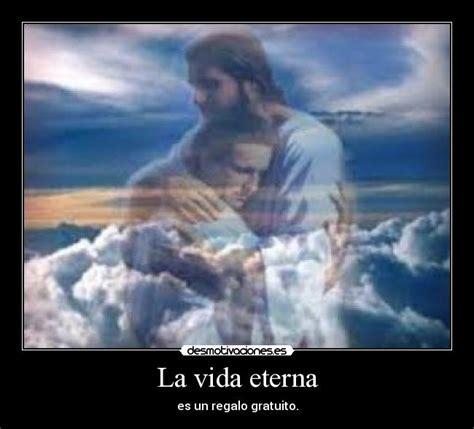 imagenes de la vida eterna la vida eterna desmotivaciones