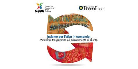Banca Etica by Banca Etica E Caes Insieme Per L Etica In Banca E Nell