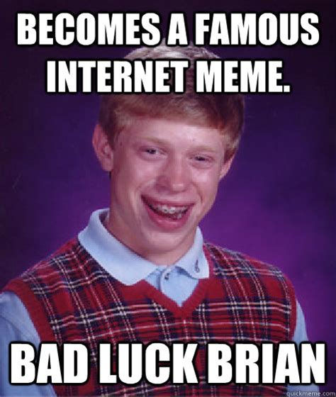 Famous Internet Memes - becomes a famous internet meme bad luck brian bad luck