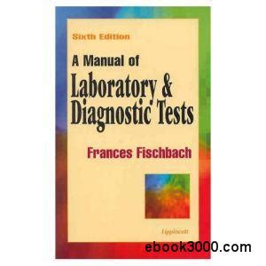 fischbach s a manual of laboratory and diagnostic tests books manual of laboratory and diagnostic testing 6th edition
