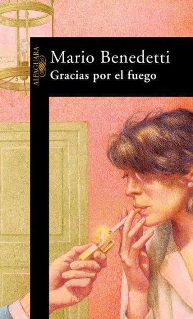 libro gracias por el fuego gracias por el fuego by mario benedetti paperback barnes noble 174