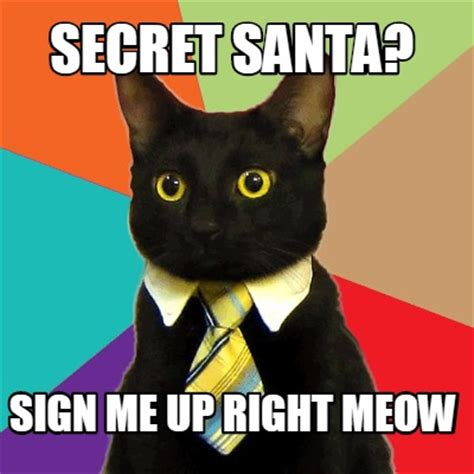 meme creator secret santa sign me up right meow meme