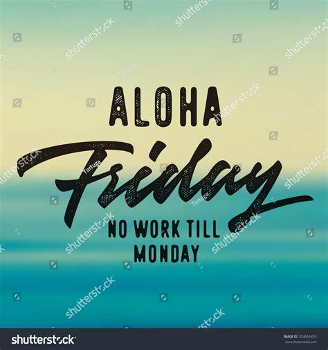 No Posting Until Monday aloha friday no work till monday stock vector 353665433