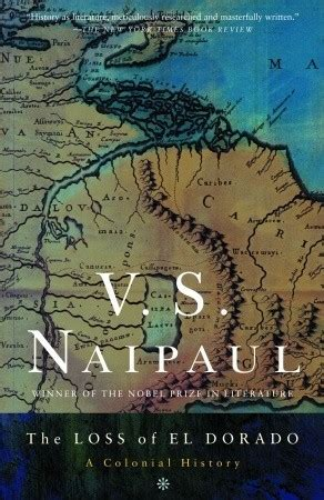 the story of el dorado books the loss of el dorado a colonial history by v s naipaul