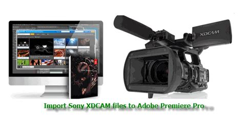 adobe premiere pro xdcam how to import media from sony xdcam to adobe premiere pro
