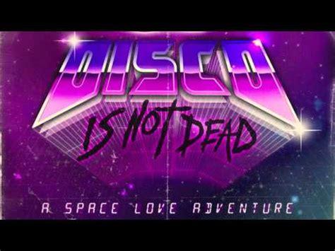 Disco Is Not Dead a space adventure disco is not dead