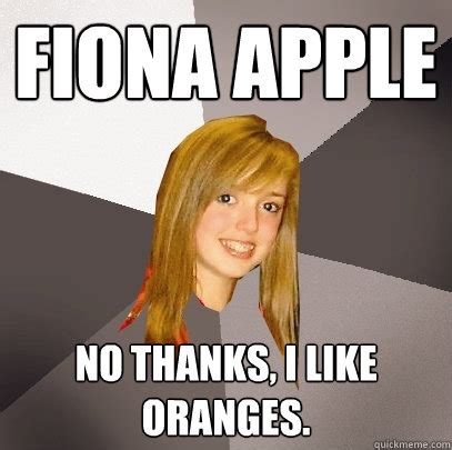 Fiona Meme - fiona apple no thanks i like oranges musically