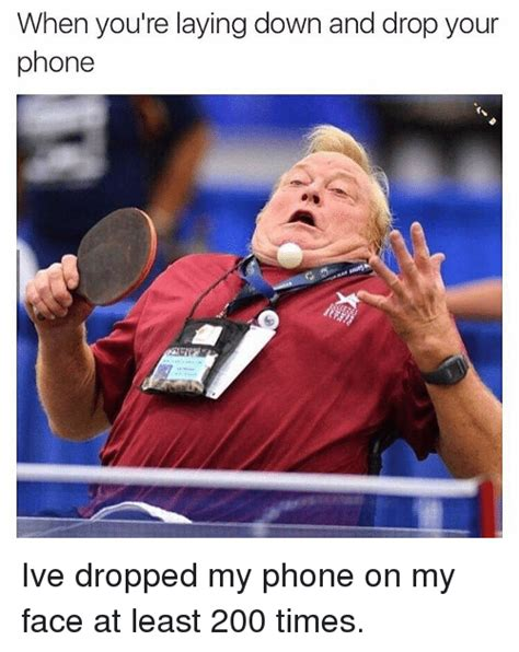 Drop Phone Meme - when you re laying down and drop your phone ive dropped my