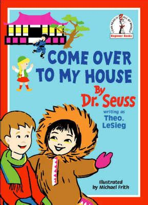 come to my house come over to my house by dr seuss 9780007340965