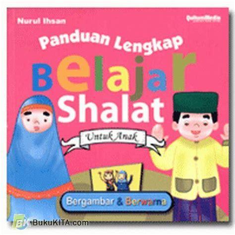 Tuntunan Shalat Lengkap Anak bukukita panduan lengkap belajar shalat untuk anak