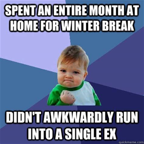 Winter Break Meme - spent an entire month at home for winter break didn t