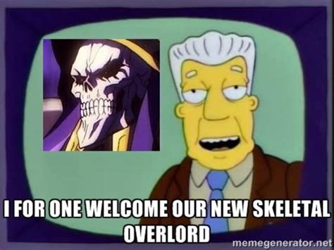 Overload Meme - i for one welcome our new skeletal overlord i for one