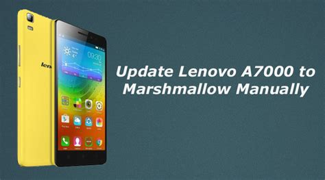 Lenovo A7000 Update how to update lenovo a7000 to marshmallow manually