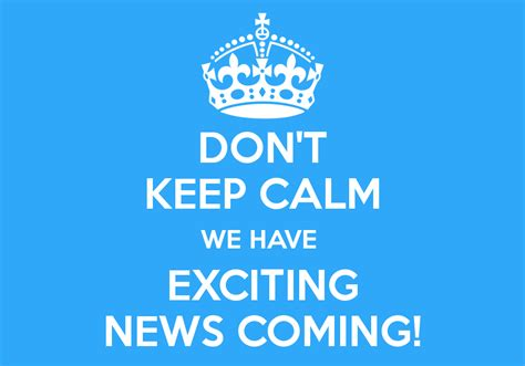 don t keep calm we have exciting news coming