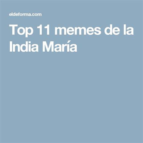 Memes De La India Maria - 25 best ideas about india maria on pinterest memes