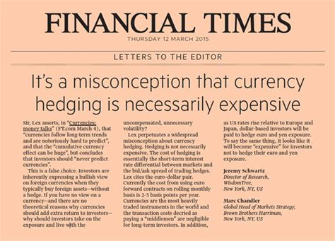 Financial Times Letter To The Editor It S A Misconception That Currency Hedging Is Necessarily Expensive