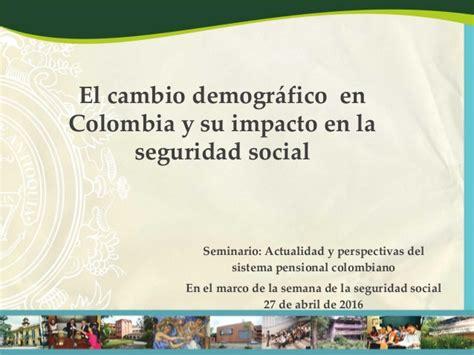 cuanto es el valor de la seguridad en el 2016 el cambio demogr 225 fico en colombia y su impacto en la