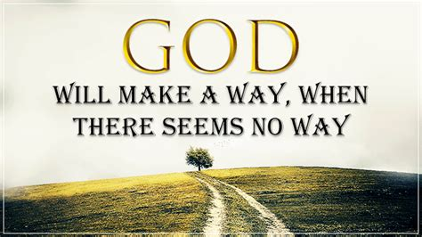 as the gods will god will make a way when there seems no way home
