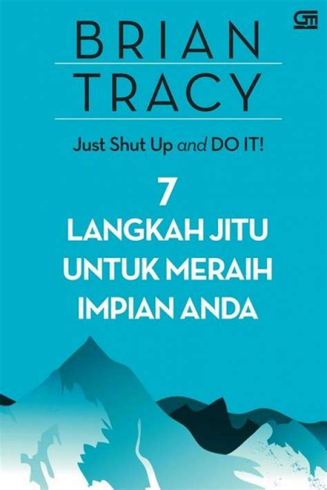 Just Shut Up And Do It Bian Tracy bukukita just shut up and do it 7 langkah jitu untuk meraih impian anda