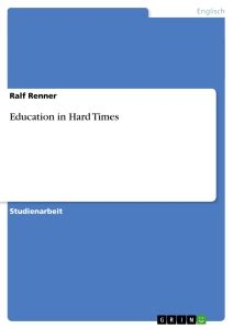 theme of education in hard times education in hard times hausarbeiten publizieren