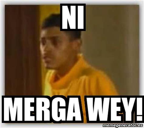 Ni Mergas Meme - meme personalizado ni merga wey 2618521