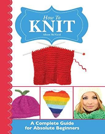 How To Knit A Complete Guide For Absolute Beginners Ebook