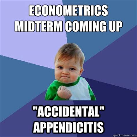 Midterm Memes - econometrics midterm coming up quot accidental quot appendicitis