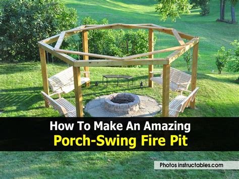 fire pit with swings how to make an amazing porch swing fire pit