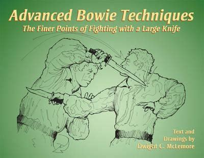 bowie and big knife fighting system books advanced bowie techniques dwight c mclemore 9781581604849