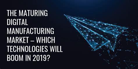 digital manufacturing market  technologies  boom