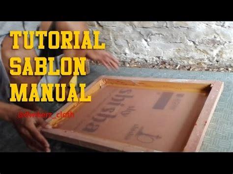 cara membuat film youtube tutorial sablon manual cara mudah membuat film afdruk