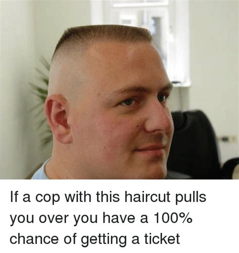 can you have a haircut i youve got psorisiis if a cop with this haircut pulls you over you have a 100