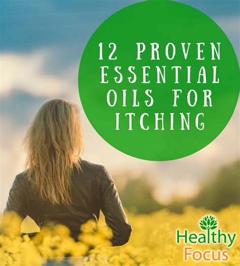 essential for itching 12 proven essential oils for itching healthy focus