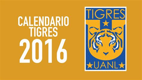 calendario de tigres 2015 2016 tigres uanl calendario 2016 youtube