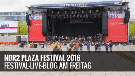 ndr 2 was lief wann ndr 2 plaza festival 2016 festival live startet am