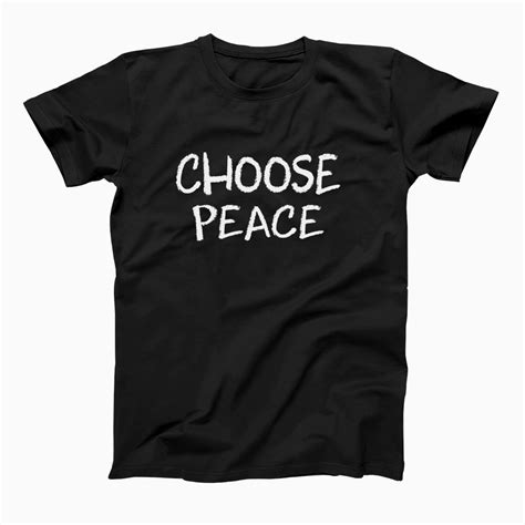 Tshirt Choose Peace choose peace t shirt for