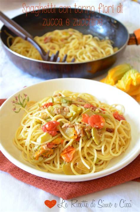 fiori con z spaghetti con tonno fiori di zucca e zucchine le ricette