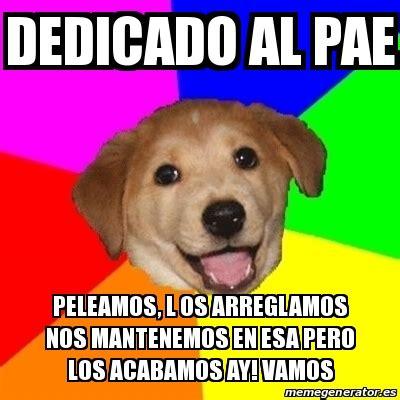 Advice Dog Meme Generator - meme advice dog dedicado al pae peleamos l os