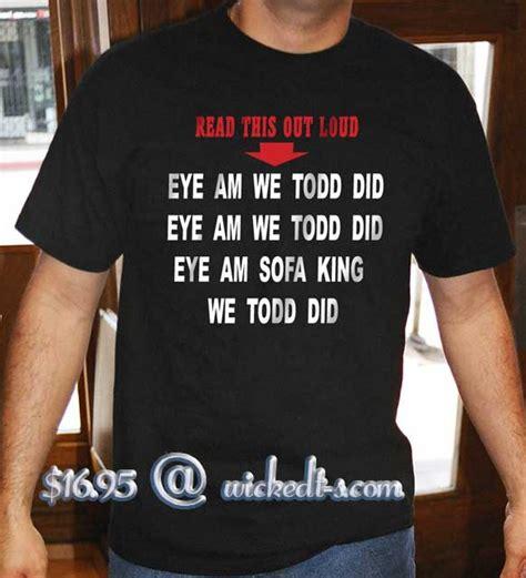 im sofa king we todd it 100 im sofa king we todd ed sofa king joke