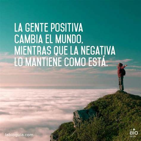 imagenes sobre la buena vida la gente positiva cambia el mundo frases que inspiran