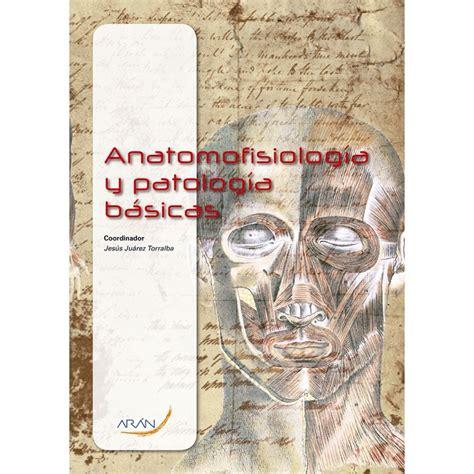 anatomofisiologa y patologa bsicas anatomofisiolog 237 a y patolog 237 a b 225 sicas sanitaria grupo ar 225 n t 201 cnico en farmacia y parafarmacia