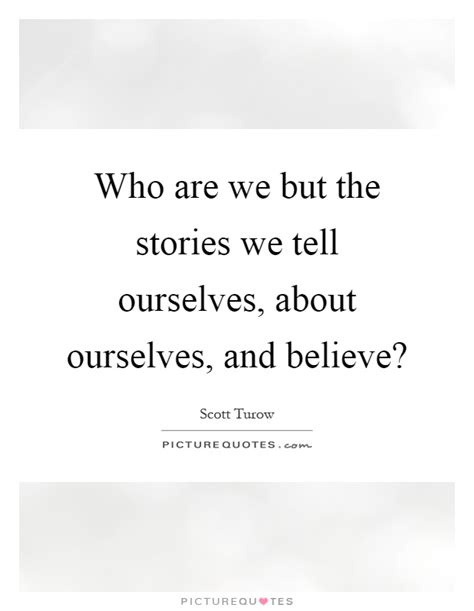 stories of ourselves the who are we but the stories we tell ourselves about ourselves picture quotes