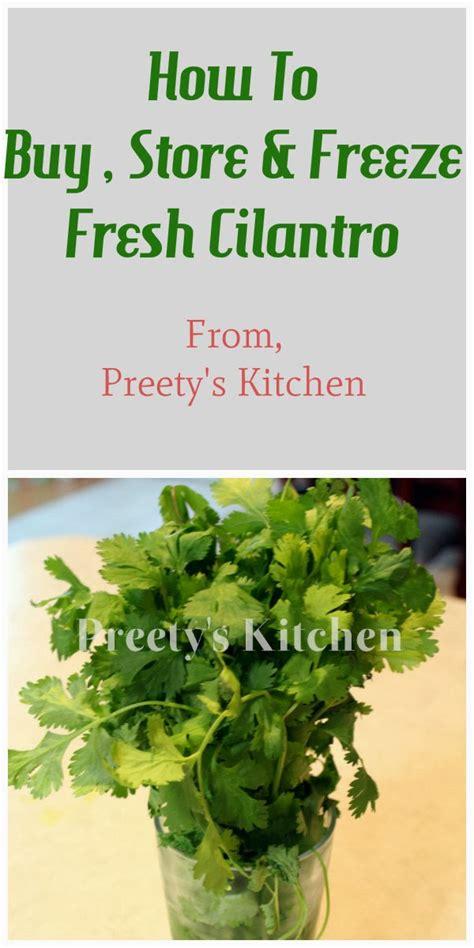 preety s kitchen how to buy store freeze fresh cilantro