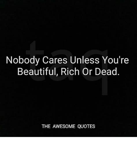 Youre Was Dead nobody cares unless you re beautiful rich or dead the