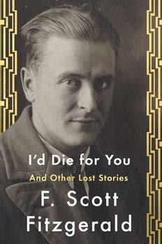 themes in fitzgerald s short stories i d die for you book by f scott fitzgerald anne