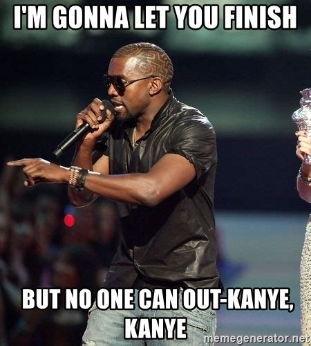 Imma Let You Finish Meme - i m gonna let you finish but no one can out kanye kanye